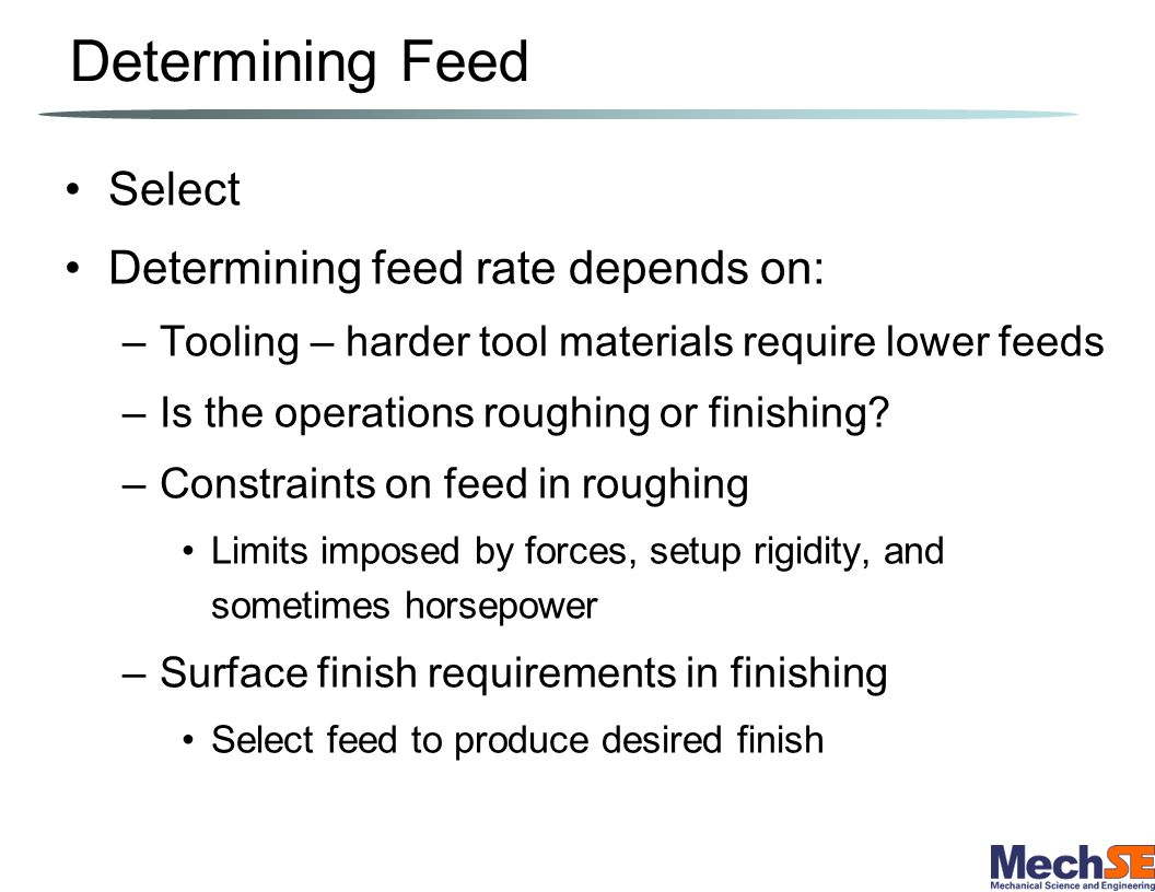 Determining Feed Select Determining feed rate depends on: