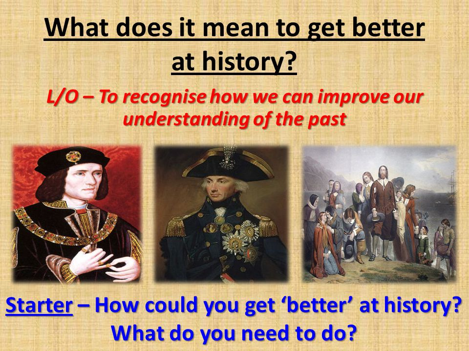 What does it mean to get better at history