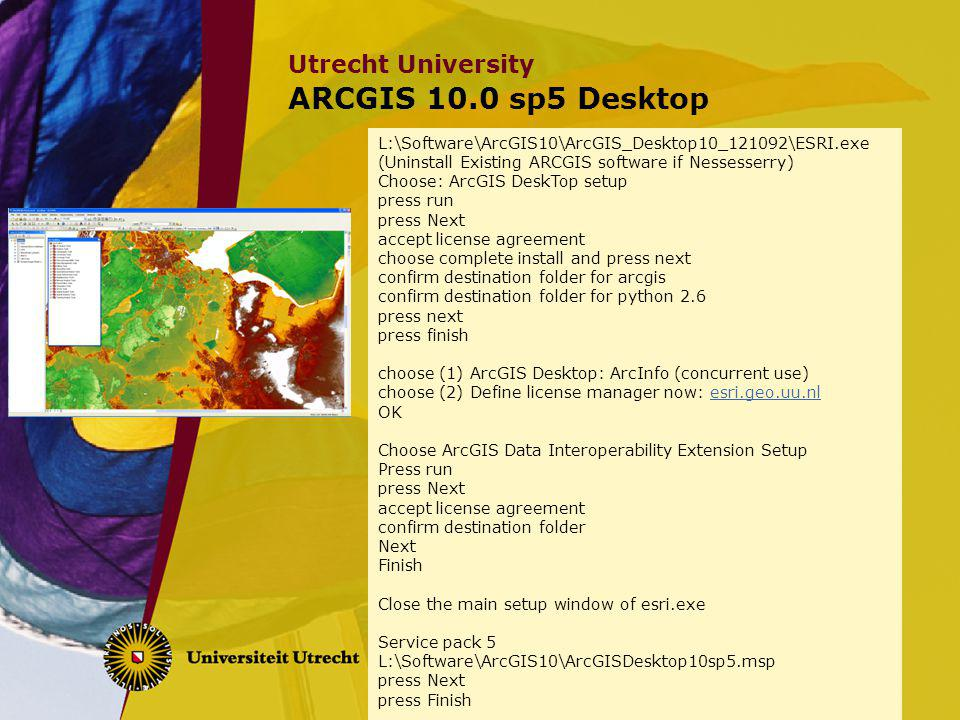 ARCGIS 10.0 sp5 Desktop L:\Software\ArcGIS10\ArcGIS_Desktop10_121092\ESRI.exe. (Uninstall Existing ARCGIS software if Nessesserry)