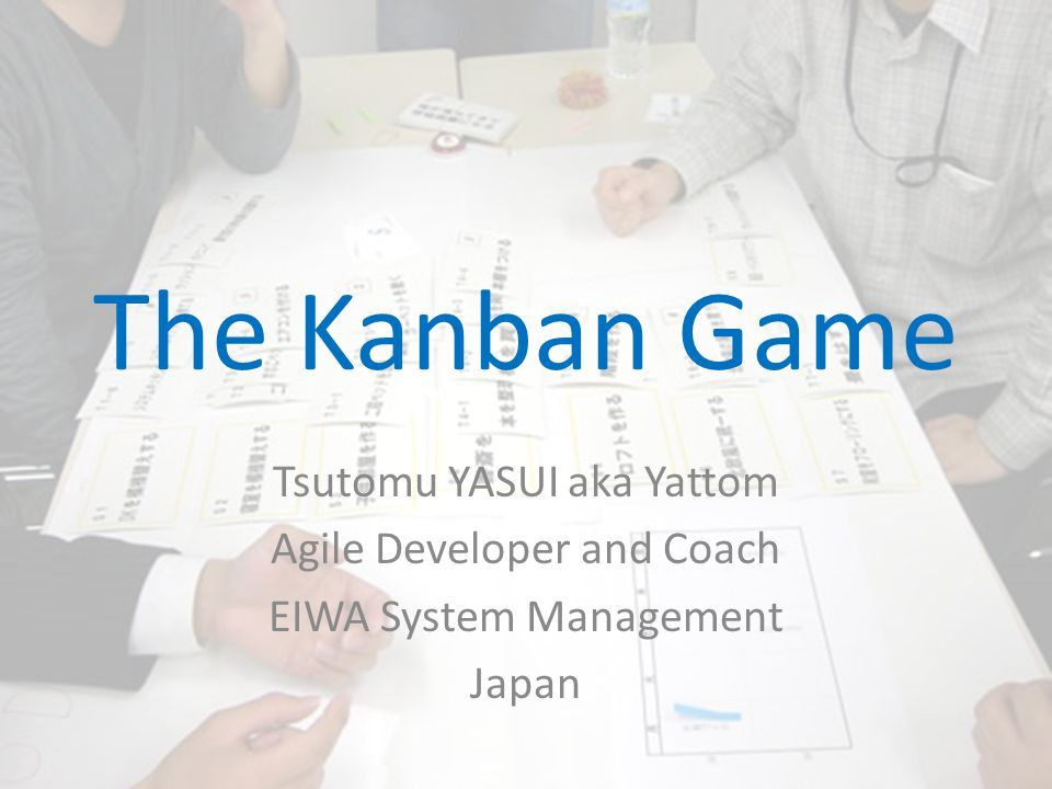 The Kanban Game Tsutomu YASUI aka Yattom Agile Developer and Coach