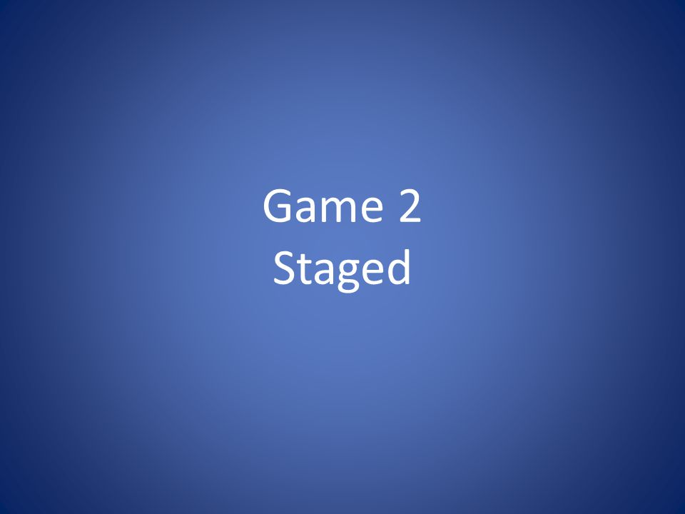 Game 2 Staged