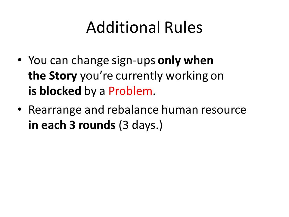 Additional Rules You can change sign-ups only when the Story you're currently working on is blocked by a Problem.