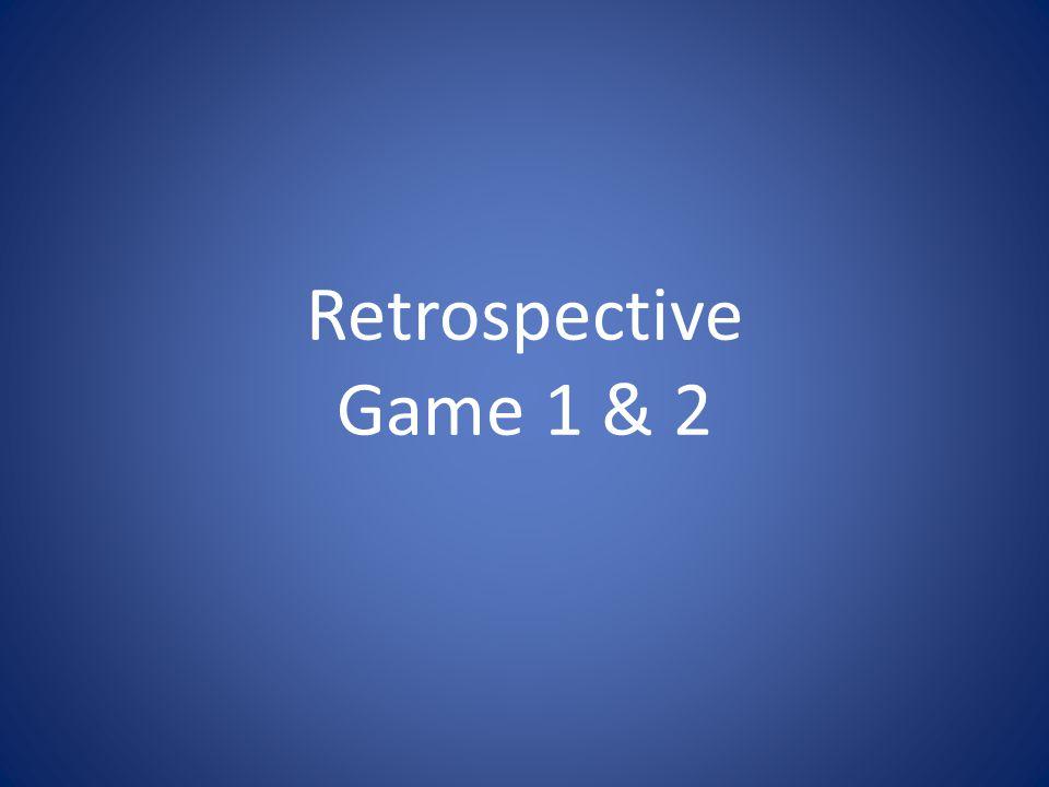 Retrospective Game 1 & 2