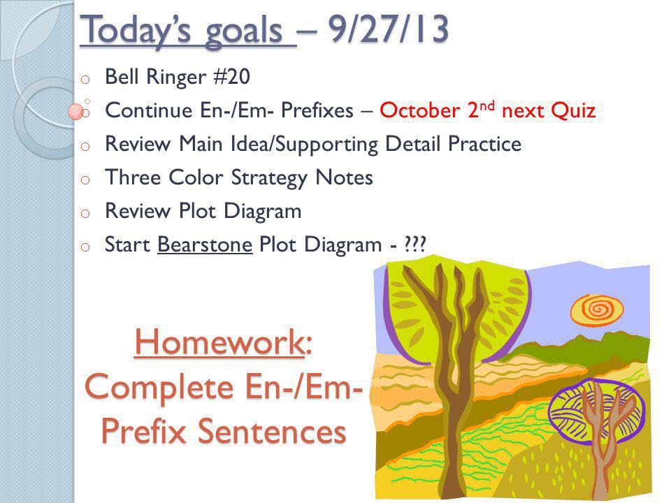 Today's goals – 9/27/13 Homework: Complete En-/Em- Prefix Sentences