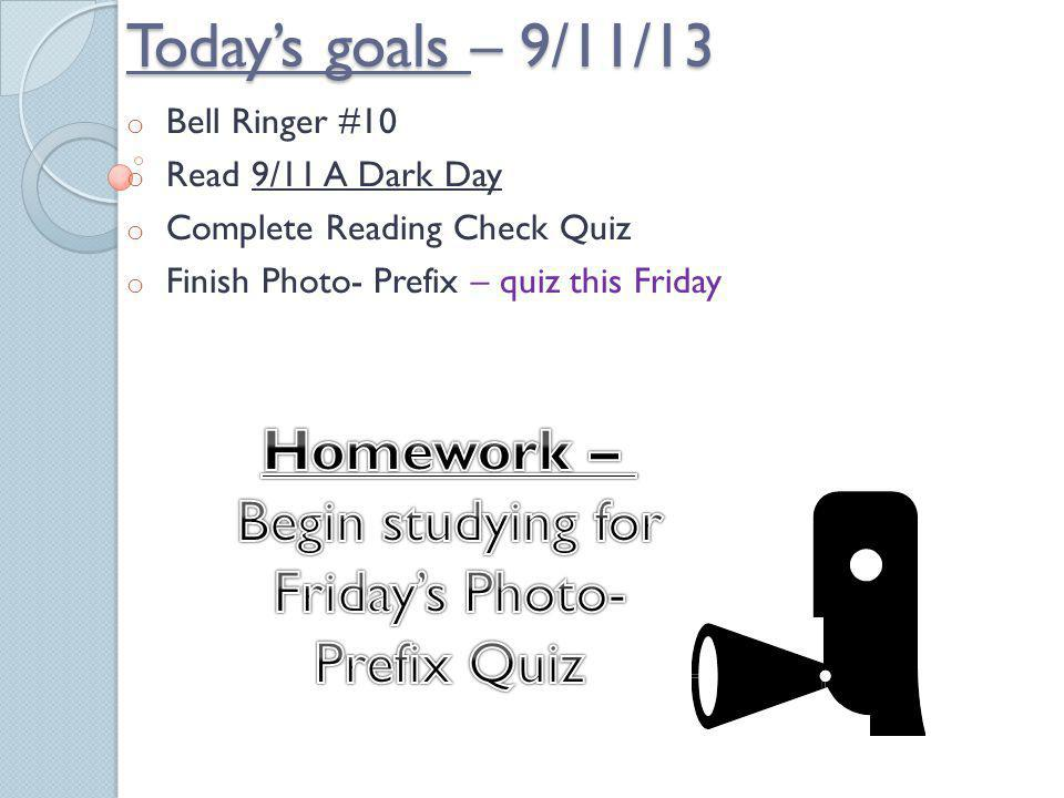 Today's goals – 9/11/13 Homework – Begin studying for Friday's Photo-