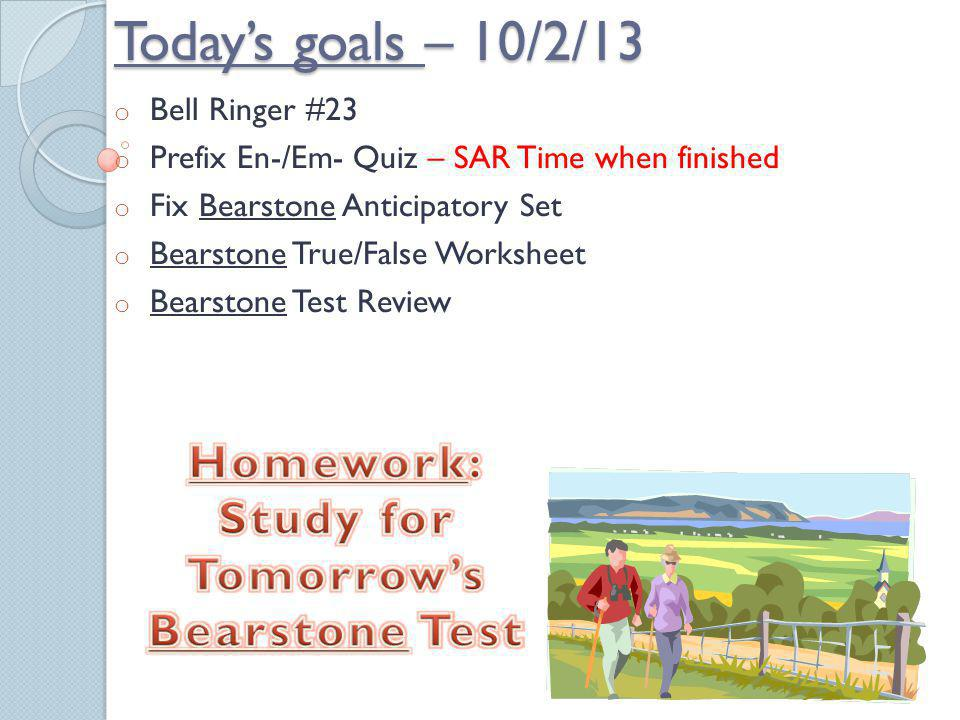Today's goals – 10/2/13 Homework: Study for Tomorrow's Bearstone Test