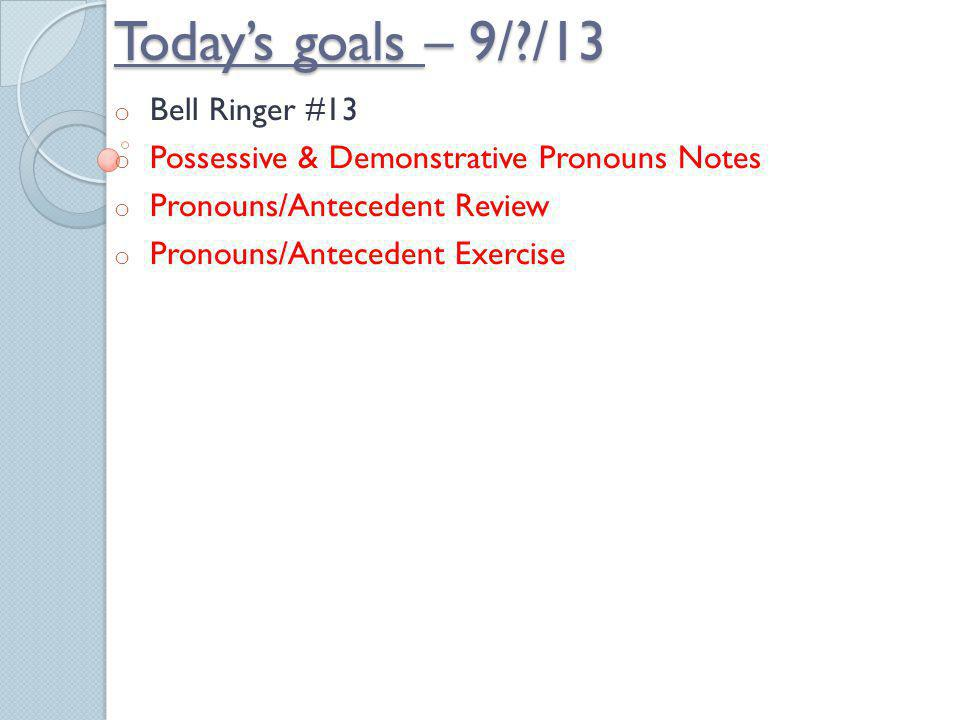 Today's goals – 9/ /13 Bell Ringer #13