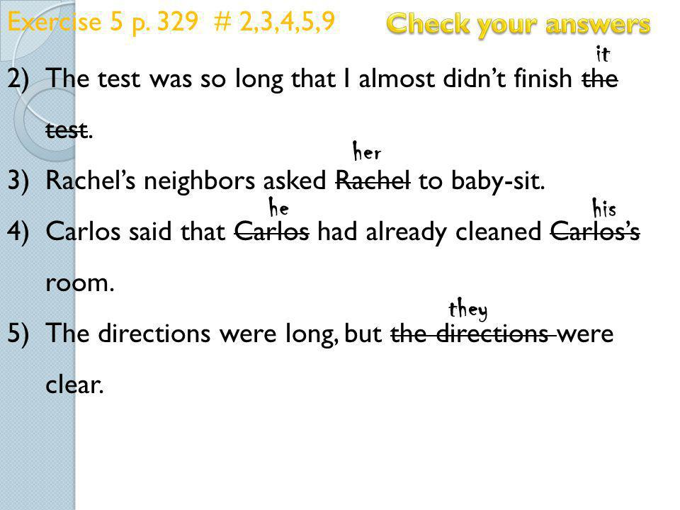 Exercise 5 p. 329 # 2,3,4,5,9 The test was so long that I almost didn't finish the test. Rachel's neighbors asked Rachel to baby-sit.