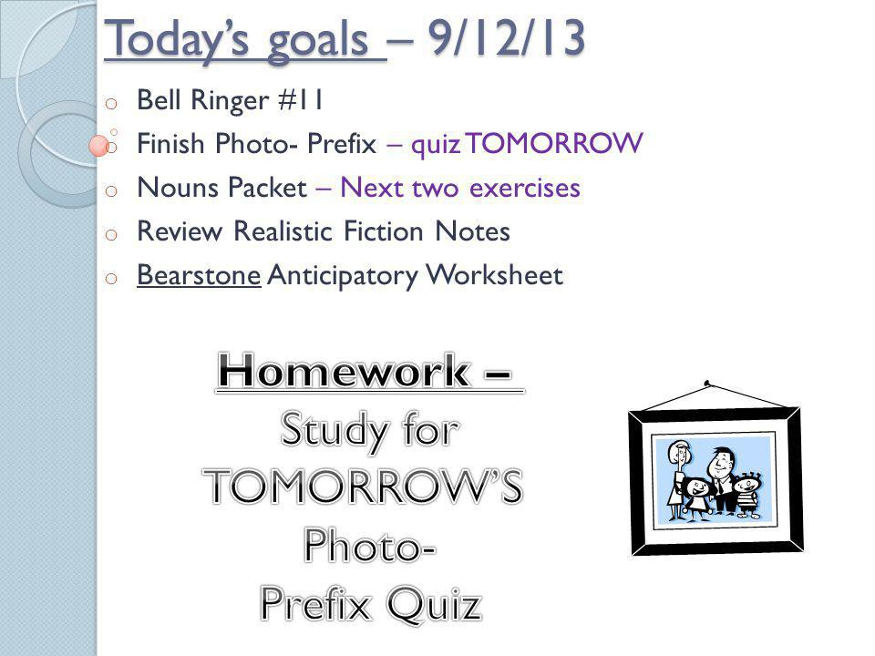 Today's goals – 9/12/13 Homework – Study for TOMORROW'S Photo-