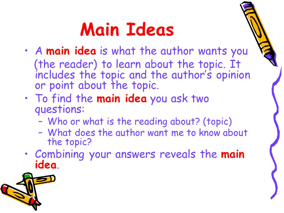 Main Ideas A main idea is what the author wants you