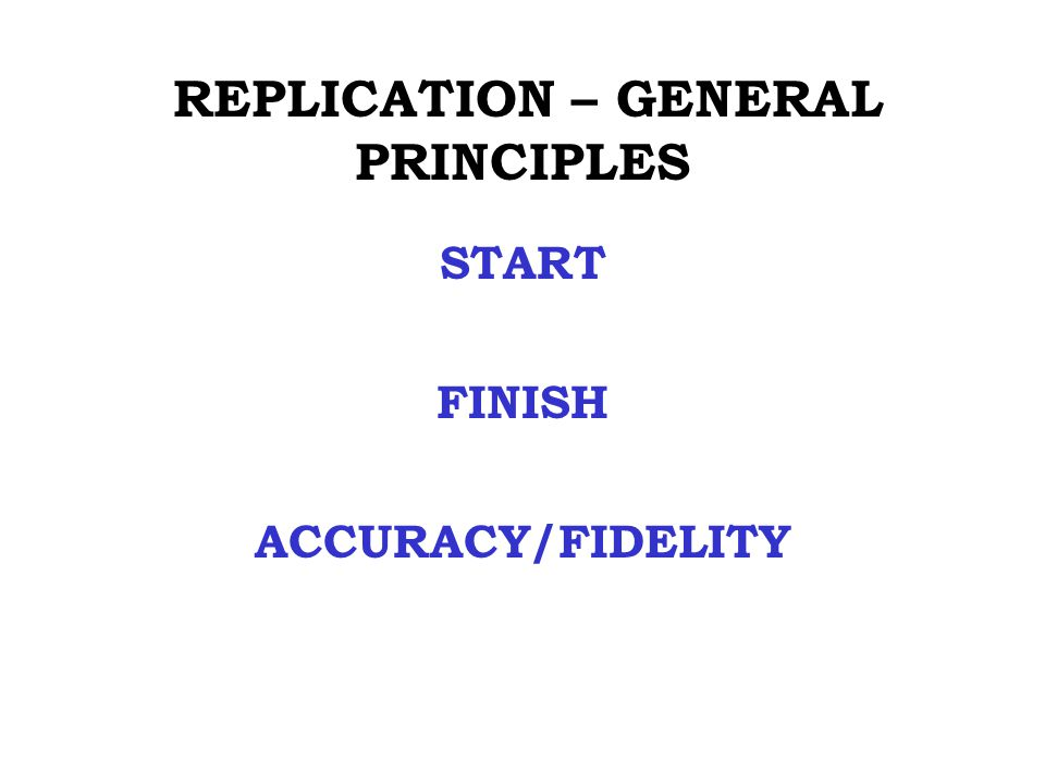 REPLICATION – GENERAL PRINCIPLES