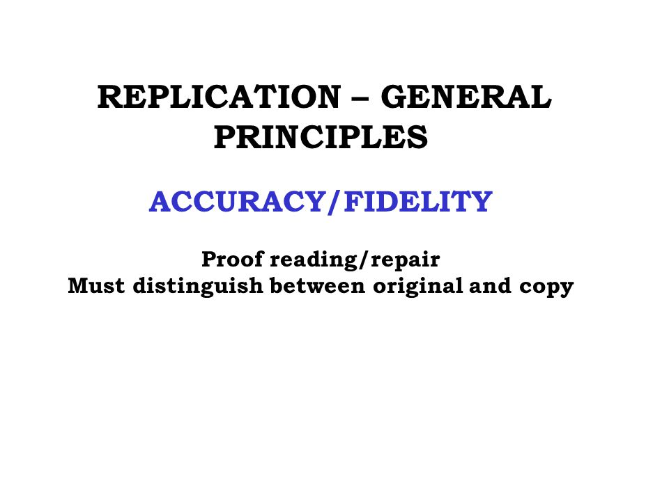 ACCURACY/FIDELITY REPLICATION – GENERAL PRINCIPLES
