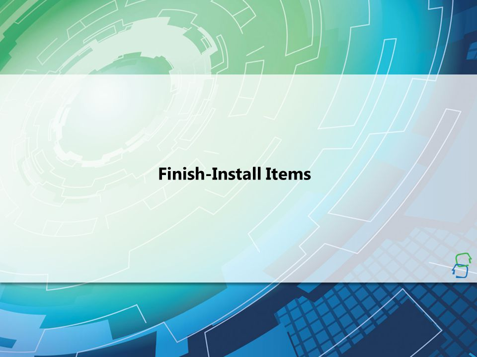 Finish-Install Items