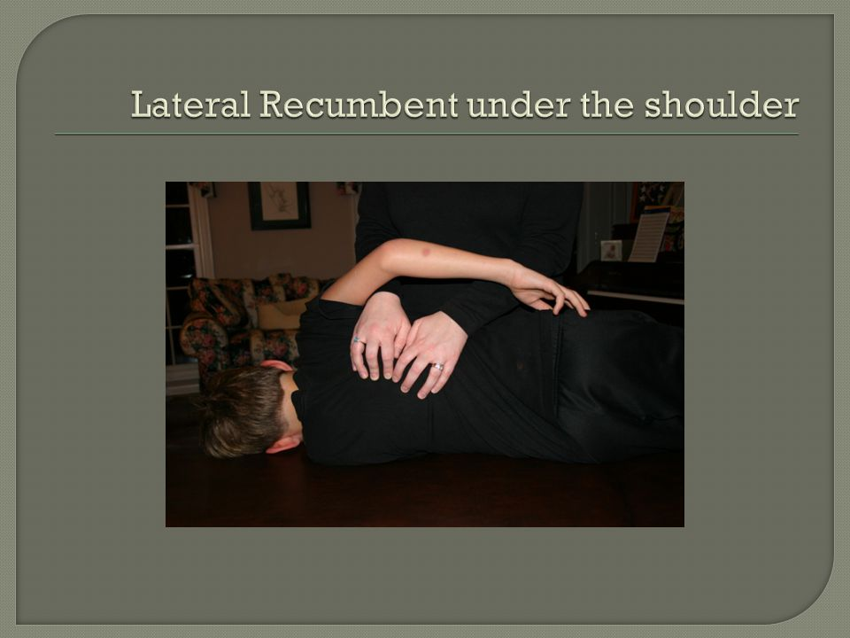 Lateral Recumbent under the shoulder