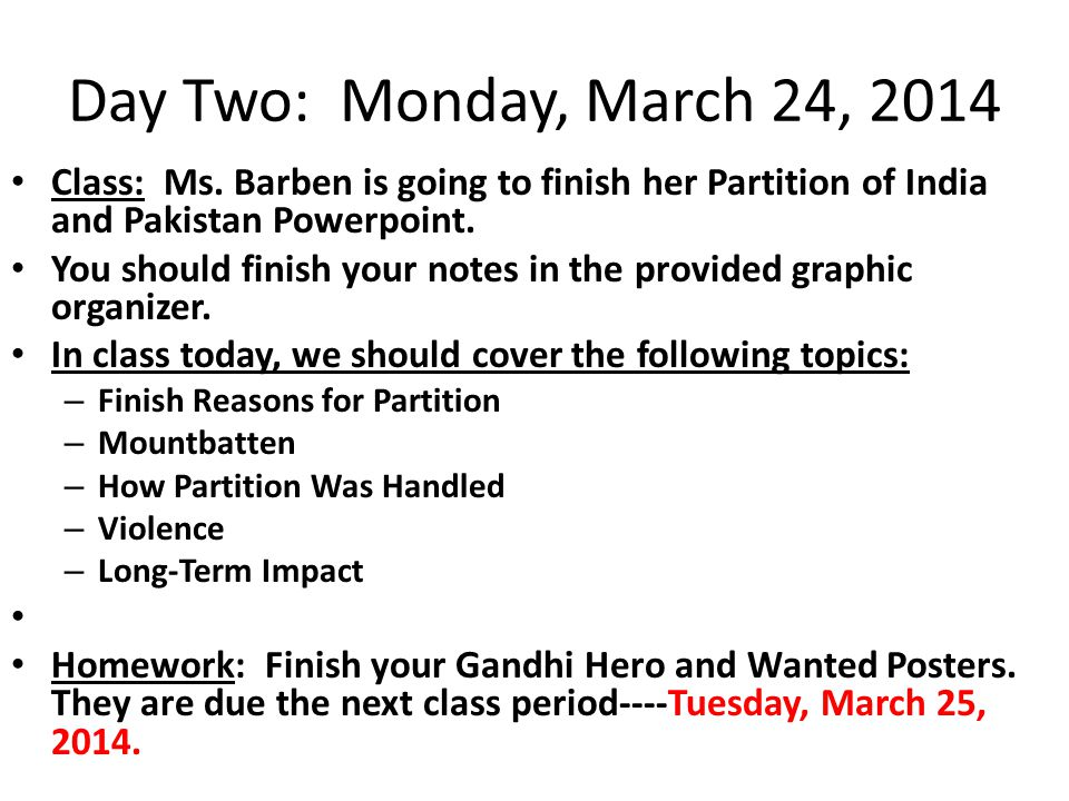 Day Two: Monday, March 24, 2014 Class: Ms. Barben is going to finish her Partition of India and Pakistan Powerpoint.