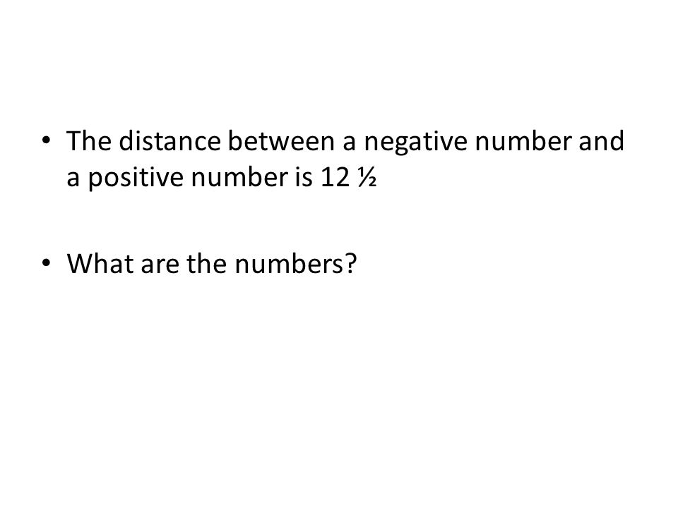 The distance between a negative number and a positive number is 12 ½