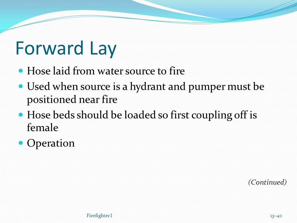 Forward Lay Hose laid from water source to fire