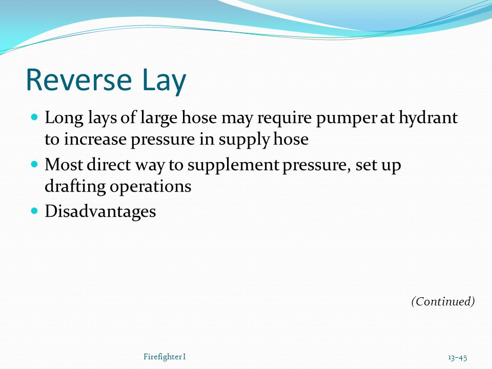 Reverse Lay Long lays of large hose may require pumper at hydrant to increase pressure in supply hose.