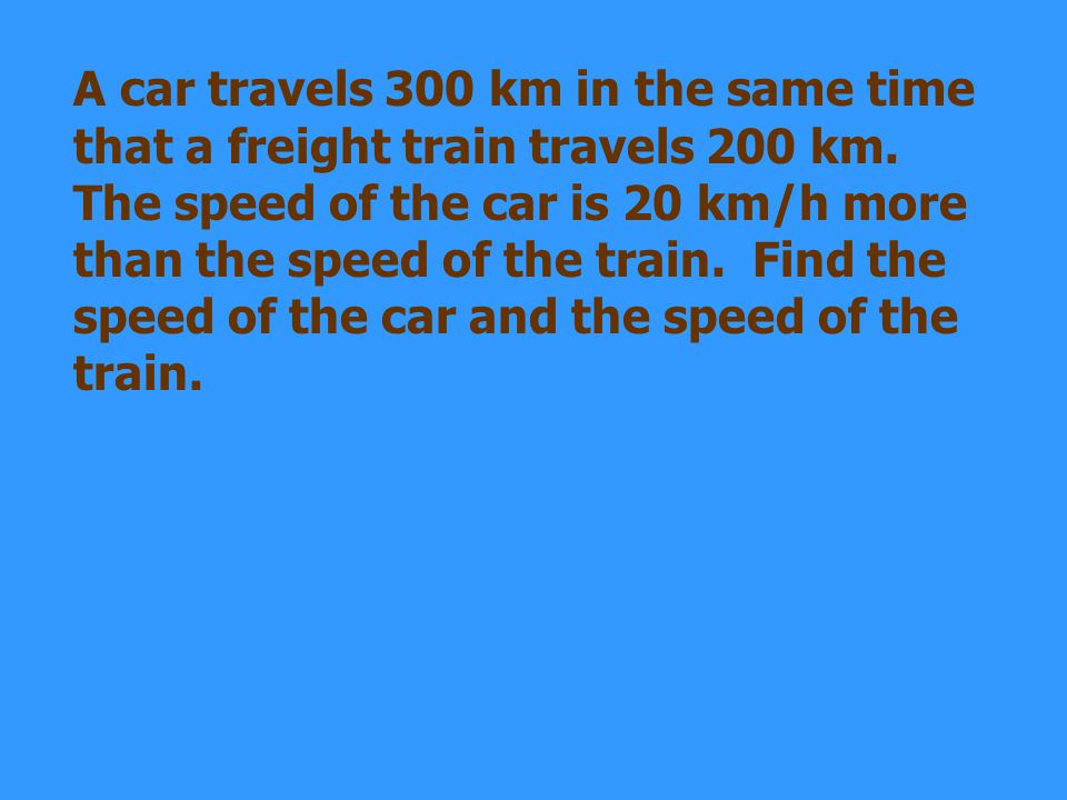 A car travels 300 km in the same time that a freight train travels 200 km.