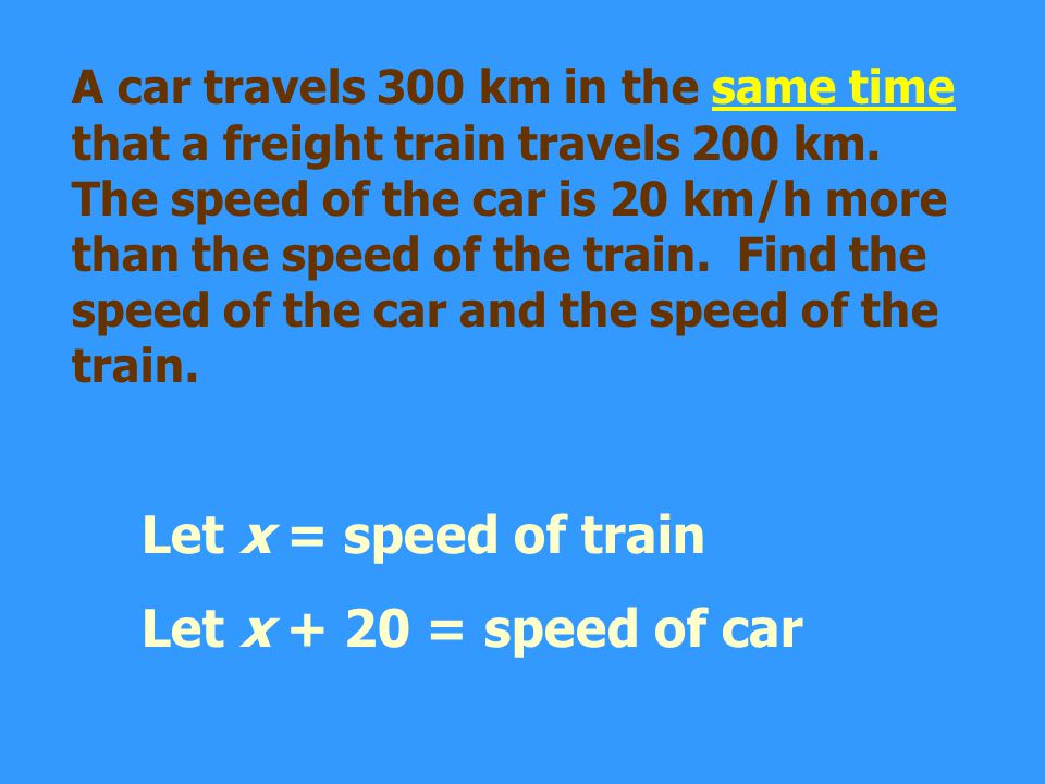 Let x = speed of train Let x + 20 = speed of car