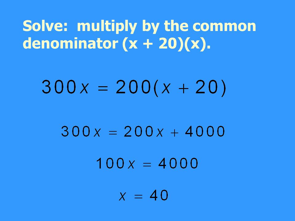 Solve: multiply by the common denominator (x + 20)(x).