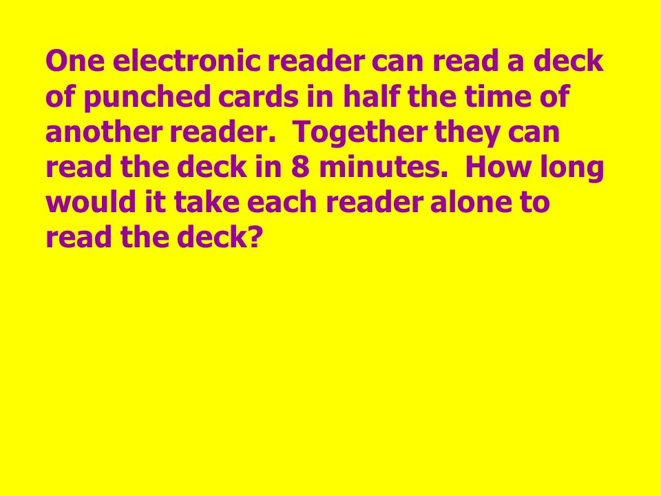 One electronic reader can read a deck of punched cards in half the time of another reader.