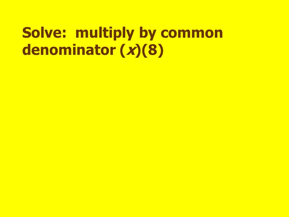 Solve: multiply by common denominator (x)(8)