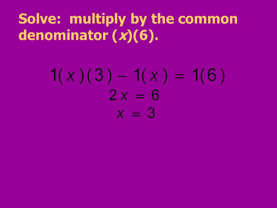 Solve: multiply by the common denominator (x)(6).