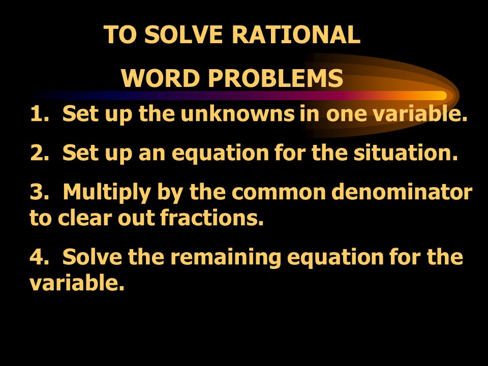 TO SOLVE RATIONAL WORD PROBLEMS