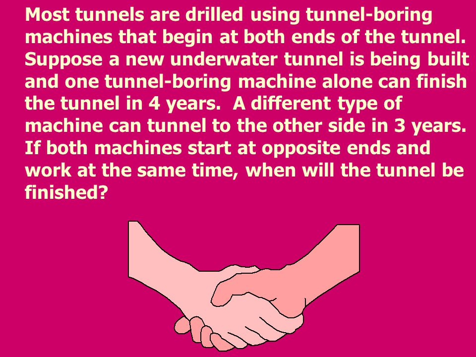 Most tunnels are drilled using tunnel-boring machines that begin at both ends of the tunnel.