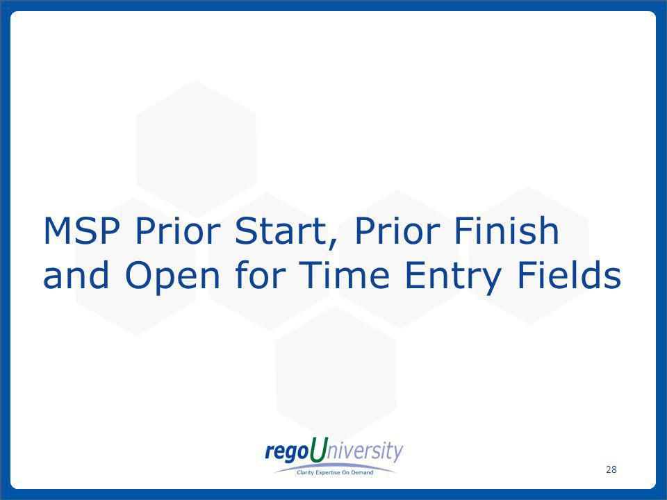 MSP Prior Start, Prior Finish and Open for Time Entry Fields
