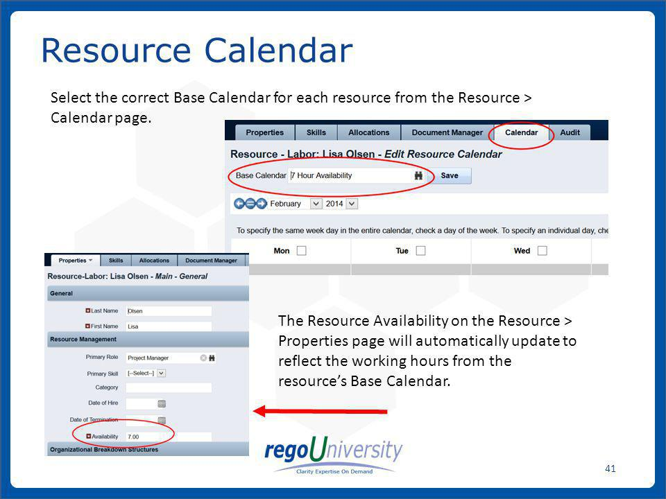 Resource Calendar Select the correct Base Calendar for each resource from the Resource > Calendar page.