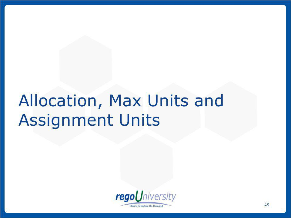 Allocation, Max Units and Assignment Units
