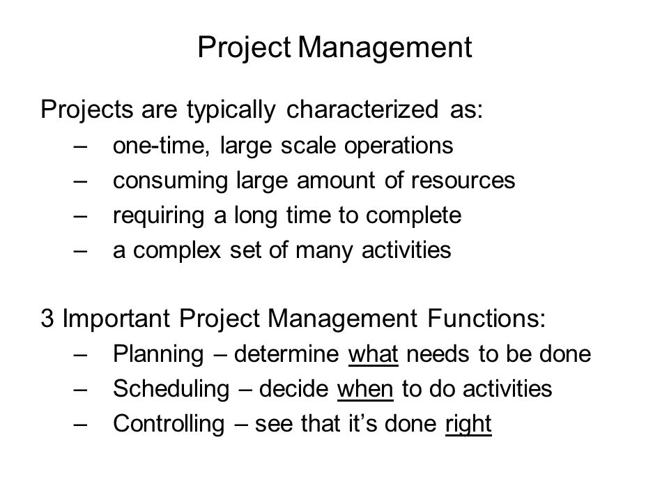 Project Management Projects are typically characterized as: