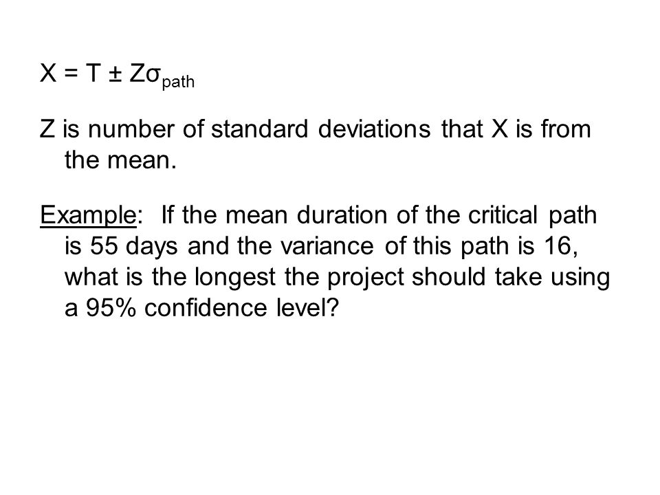 X = T ± Zσpath Z is number of standard deviations that X is from the mean.