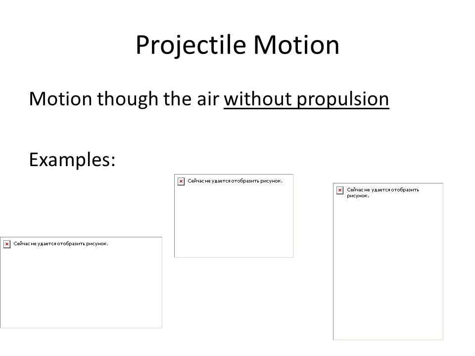 Projectile Motion Motion though the air without propulsion Examples: