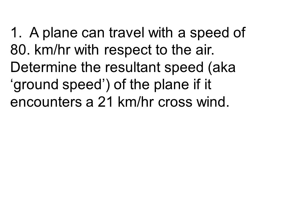 1. A plane can travel with a speed of 80. km/hr with respect to the air.
