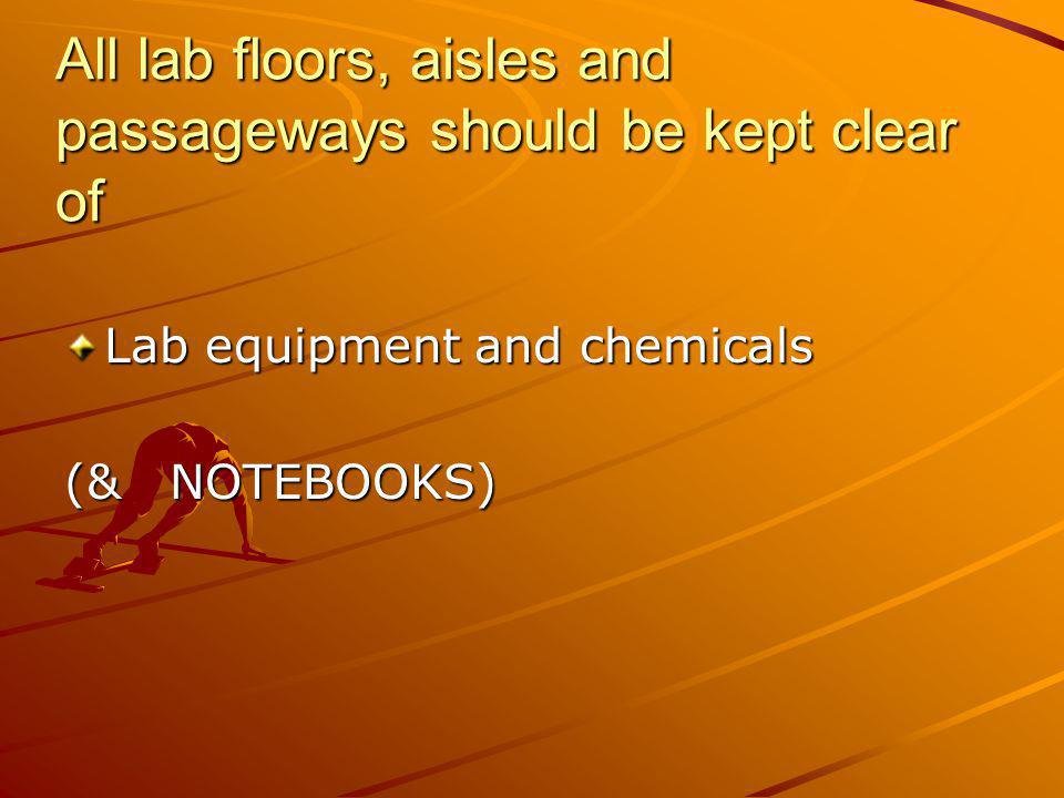 All lab floors, aisles and passageways should be kept clear of