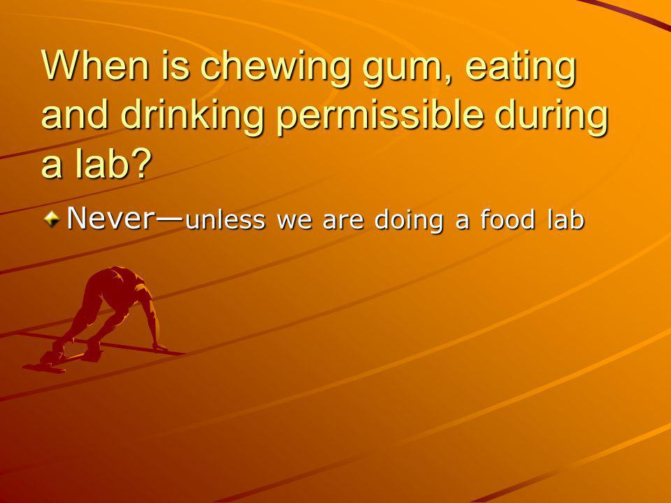 When is chewing gum, eating and drinking permissible during a lab