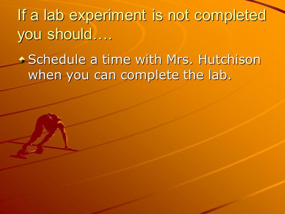 If a lab experiment is not completed you should….