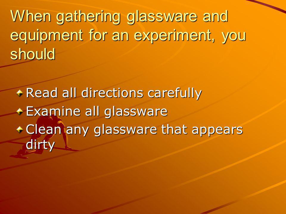 When gathering glassware and equipment for an experiment, you should