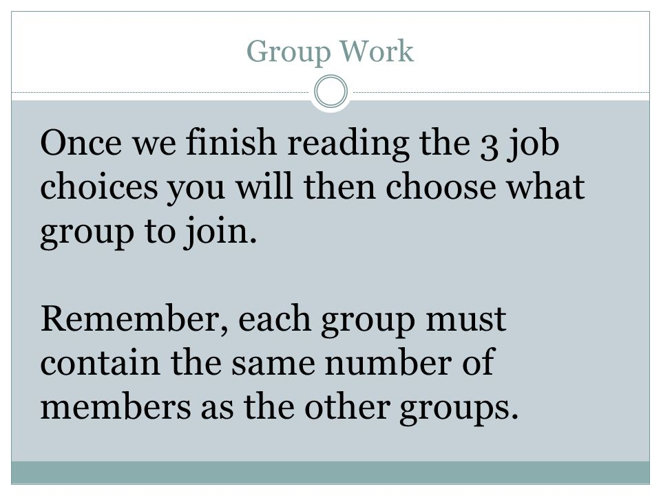 Group Work Once we finish reading the 3 job choices you will then choose what group to join.