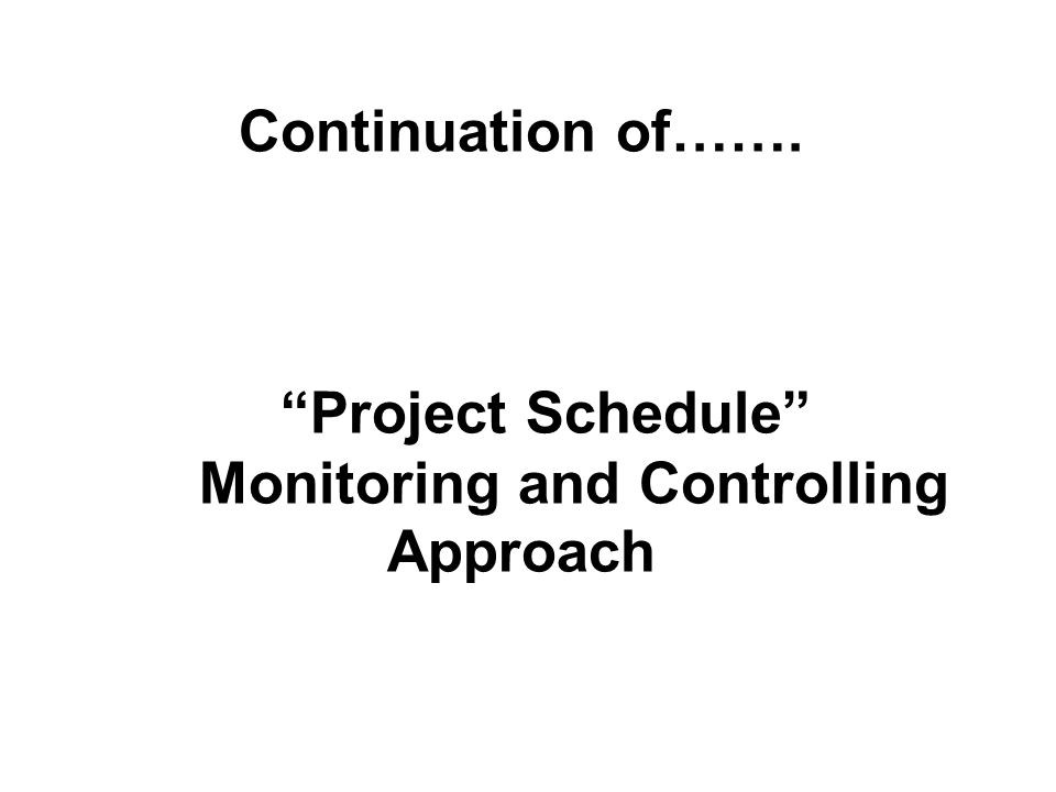 Continuation of……. Project Schedule