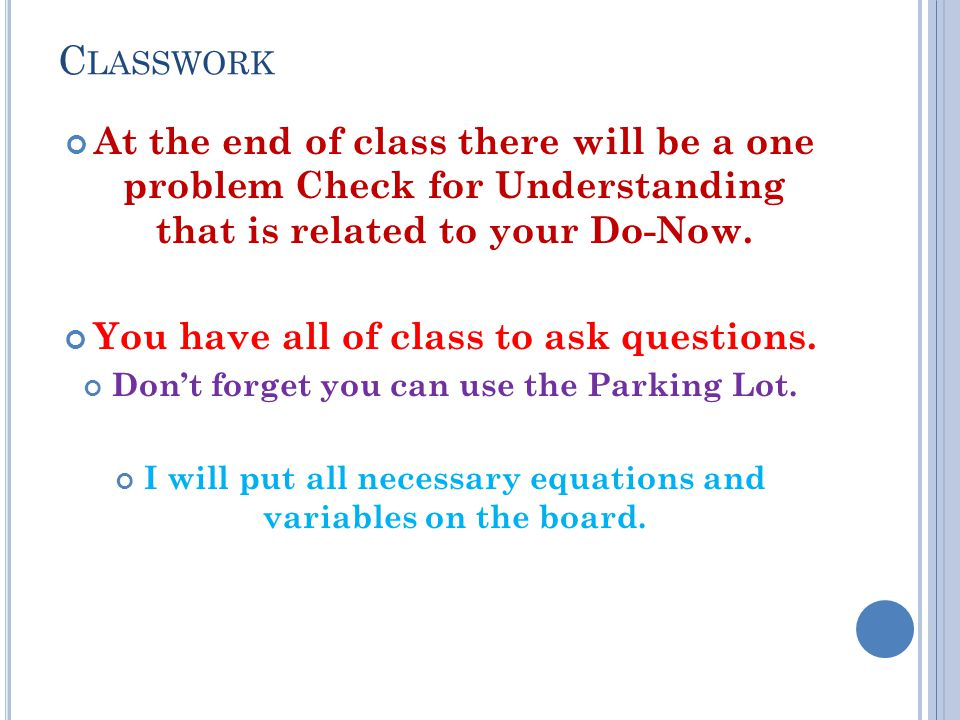 Classwork At the end of class there will be a one problem Check for Understanding that is related to your Do-Now.