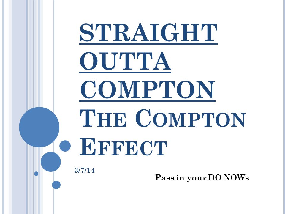STRAIGHT OUTTA COMPTON The Compton Effect