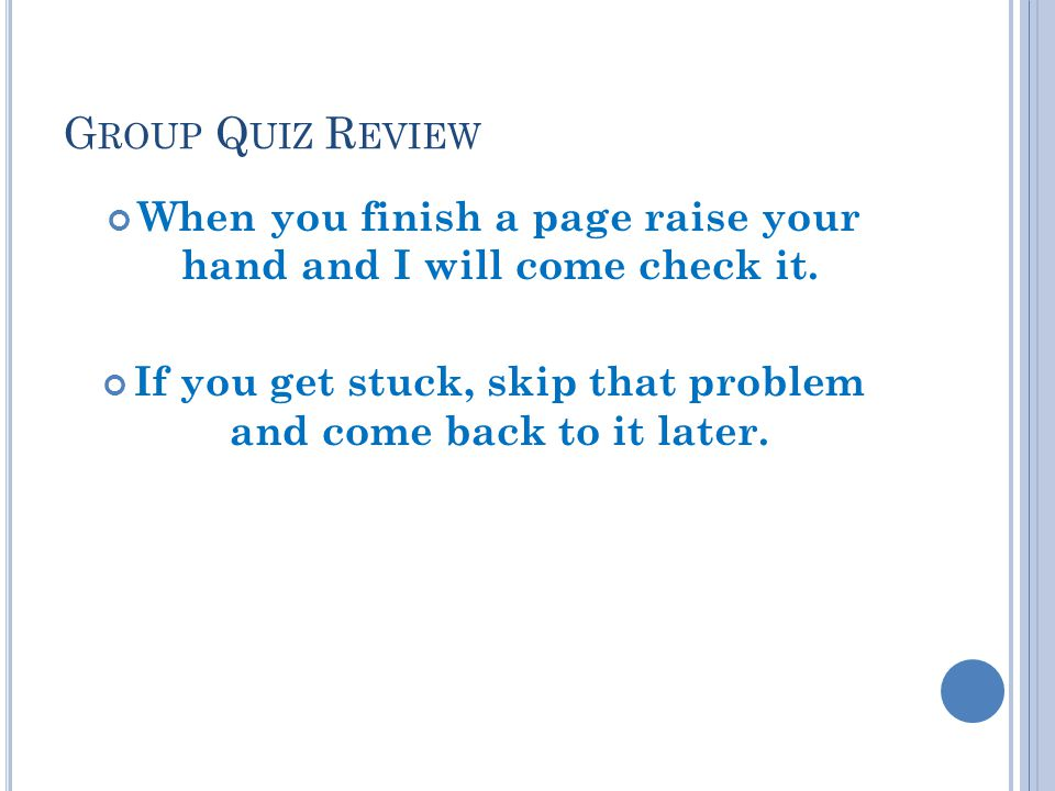 Group Quiz Review When you finish a page raise your hand and I will come check it.