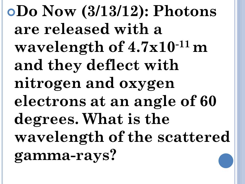 Do Now (3/13/12): Photons are released with a wavelength of 4