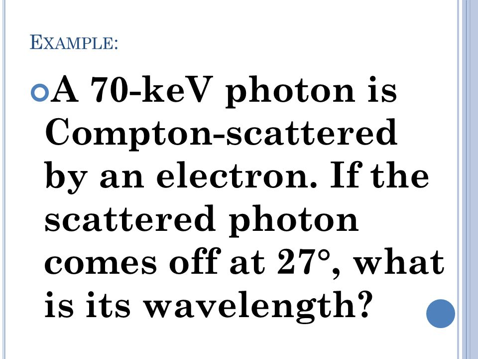 Example: A 70-keV photon is Compton-scattered by an electron.