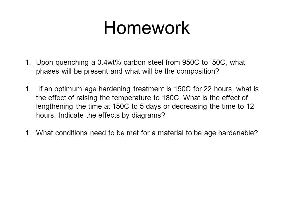 Homework Upon quenching a 0.4wt% carbon steel from 950C to -50C, what phases will be present and what will be the composition