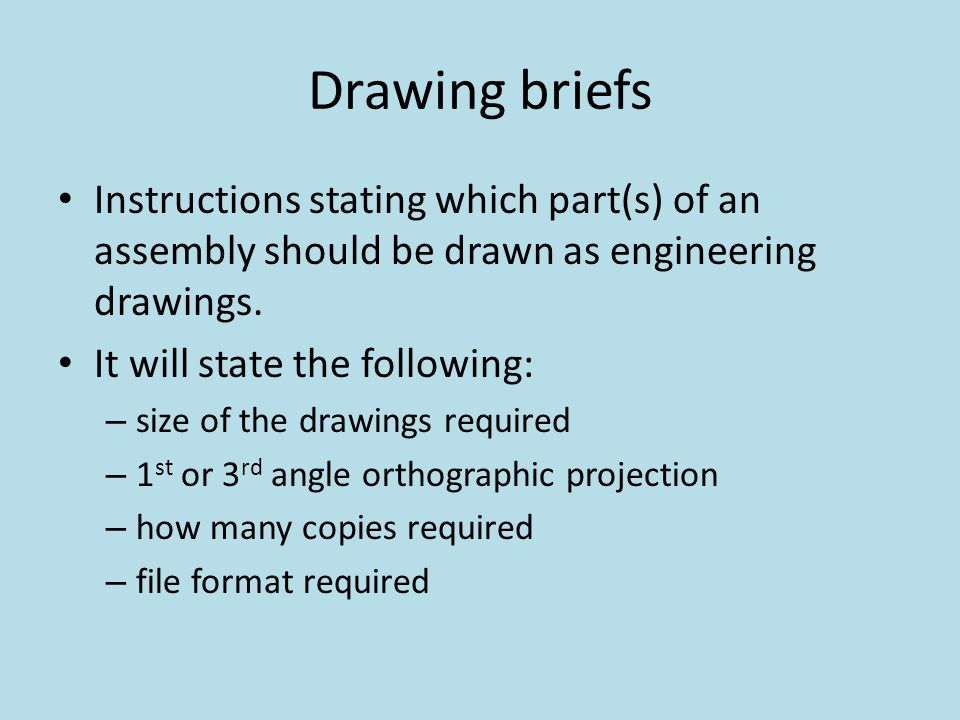 Drawing briefs Instructions stating which part(s) of an assembly should be drawn as engineering drawings.